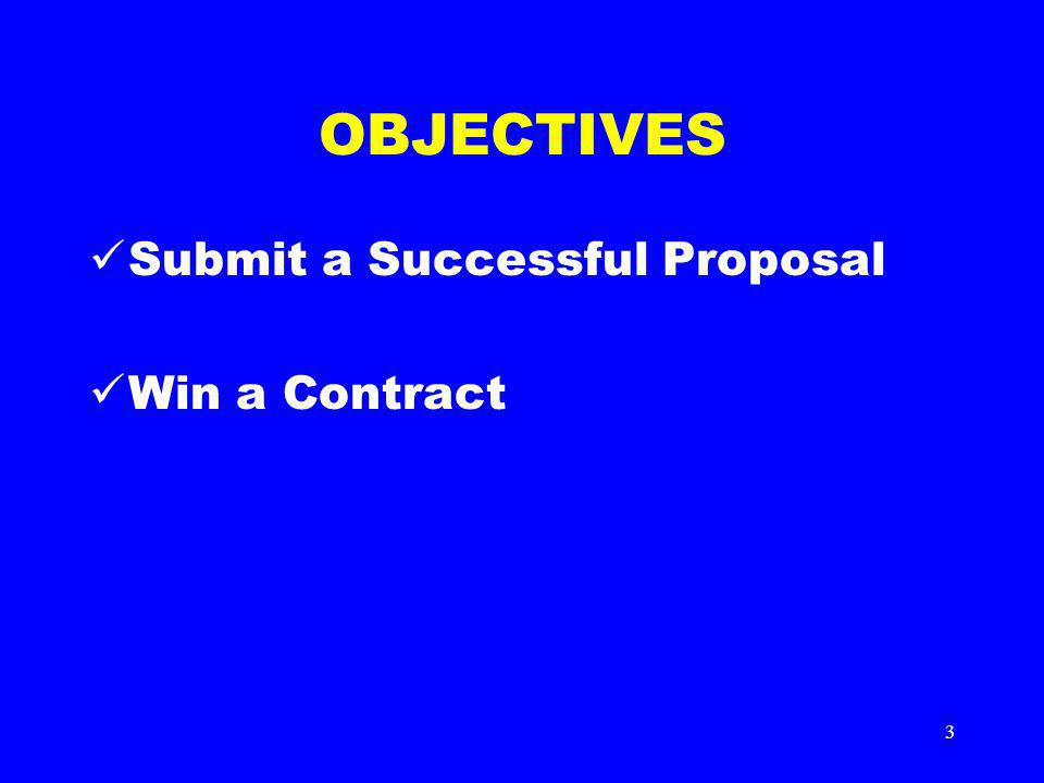 3 OBJECTIVES Submit a Successful Proposal Win a Contract