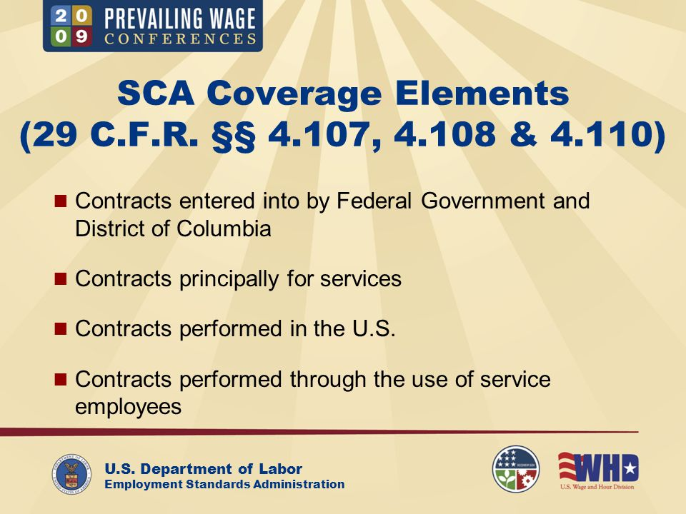 U.S. Department of Labor Employment Standards Administration SCA Coverage Elements (29 C.F.R. §§ 4.107, 4.108 & 4.110) Contracts entered into by Feder