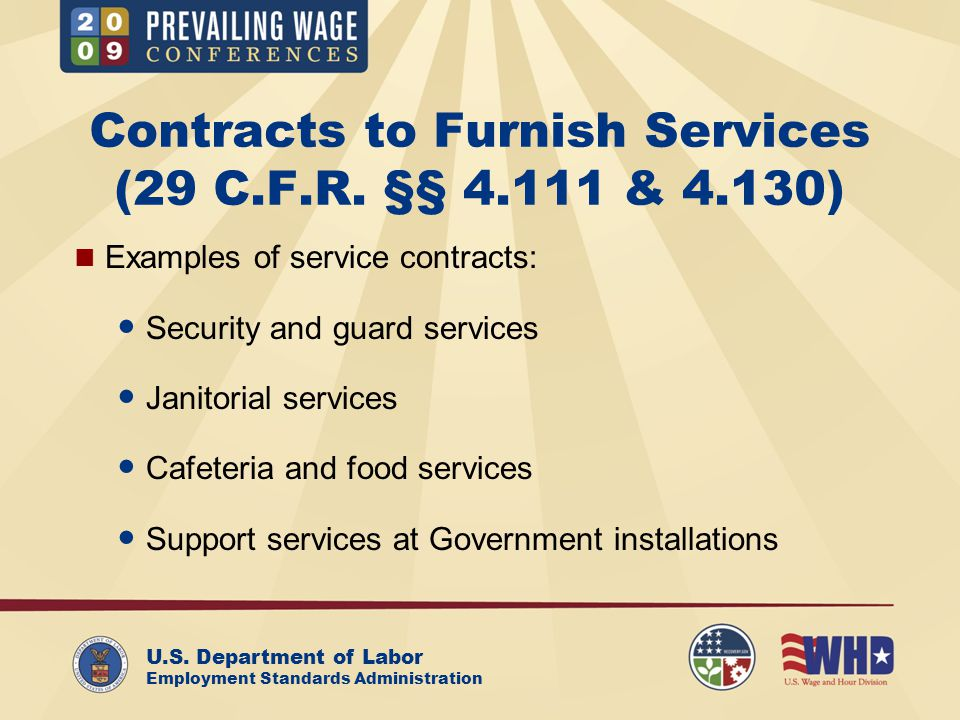 U.S. Department of Labor Employment Standards Administration Contracts to Furnish Services (29 C.F.R. §§ 4.111 & 4.130) Examples of service contracts: