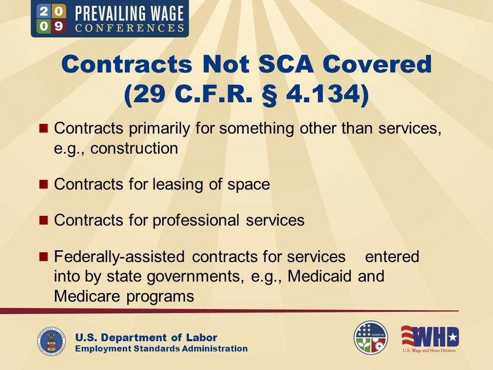 U.S. Department of Labor Employment Standards Administration Contracts Not SCA Covered (29 C.F.R. § 4.134) Contracts primarily for something other tha