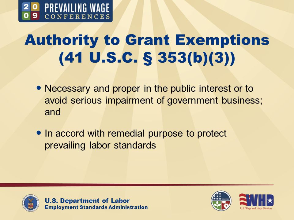 U.S. Department of Labor Employment Standards Administration Authority to Grant Exemptions (41 U.S.C. § 353(b)(3)) Necessary and proper in the public