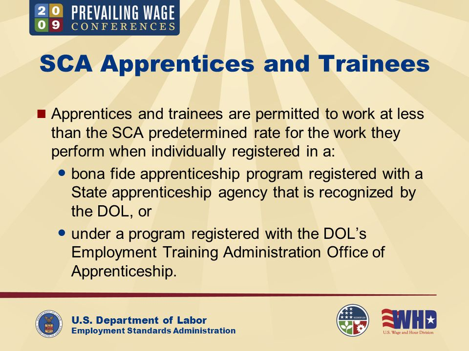 U.S. Department of Labor Employment Standards Administration SCA Apprentices and Trainees Apprentices and trainees are permitted to work at less than