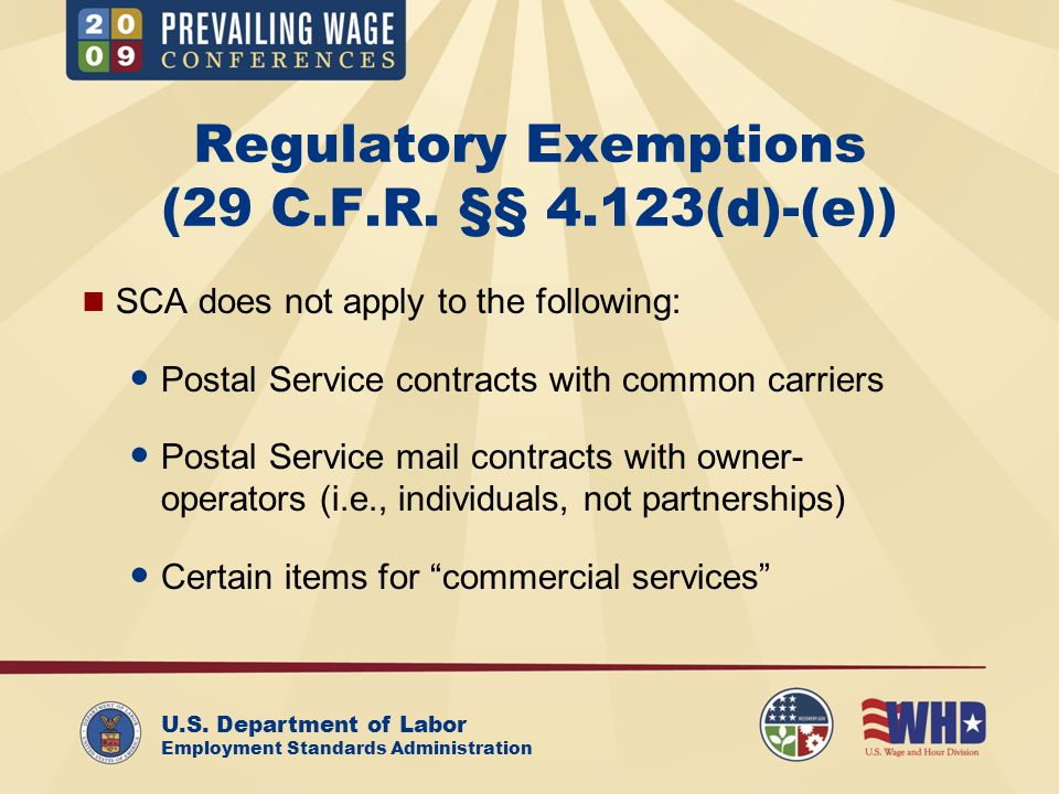U.S. Department of Labor Employment Standards Administration Regulatory Exemptions (29 C.F.R. §§ 4.123(d)-(e)) SCA does not apply to the following: Po