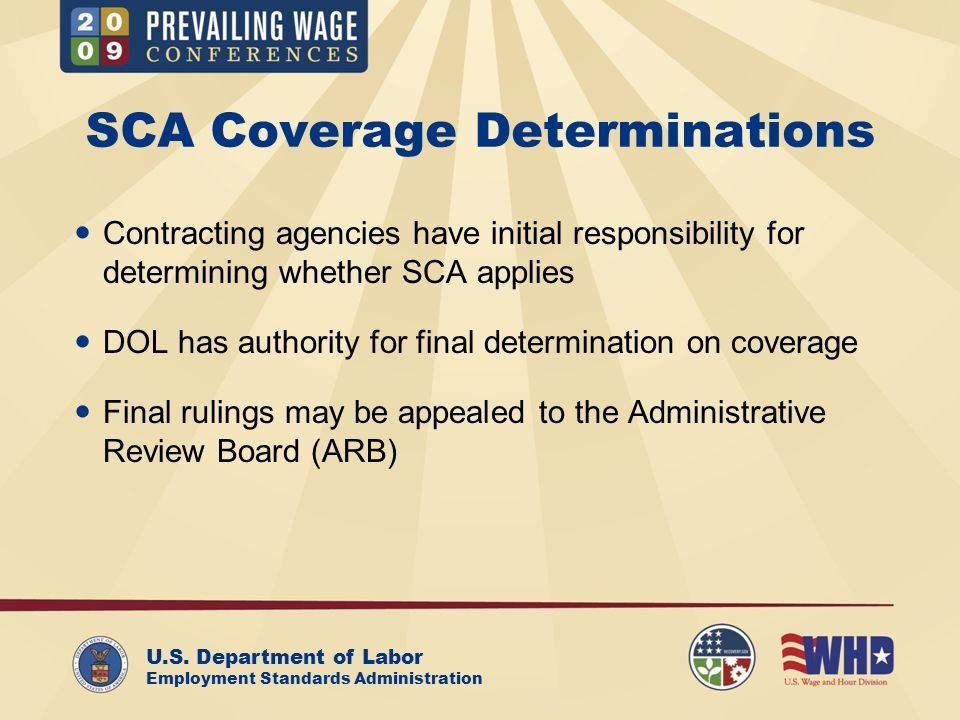 U.S. Department of Labor Employment Standards Administration SCA Coverage Determinations Contracting agencies have initial responsibility for determin