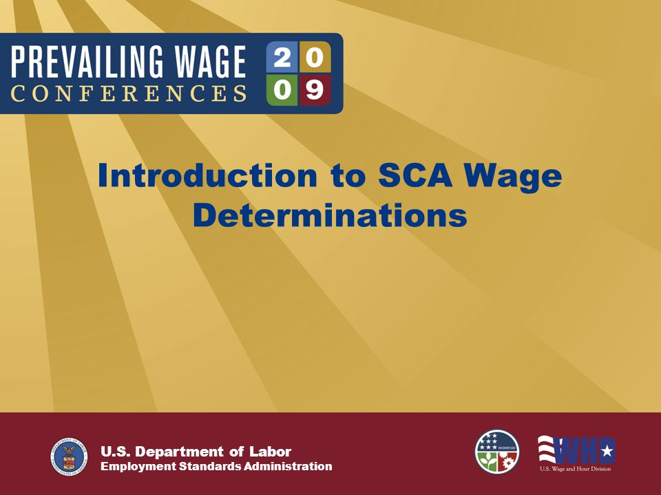 U.S. Department of Labor Employment Standards Administration Introduction to SCA Wage Determinations