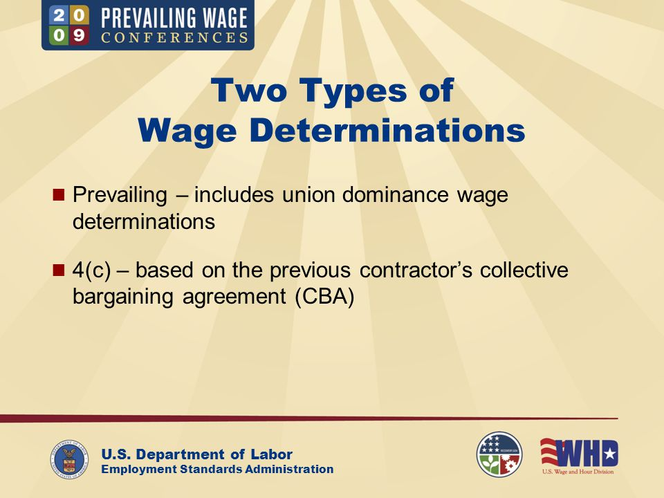 U.S. Department of Labor Employment Standards Administration Two Types of Wage Determinations Prevailing – includes union dominance wage determination