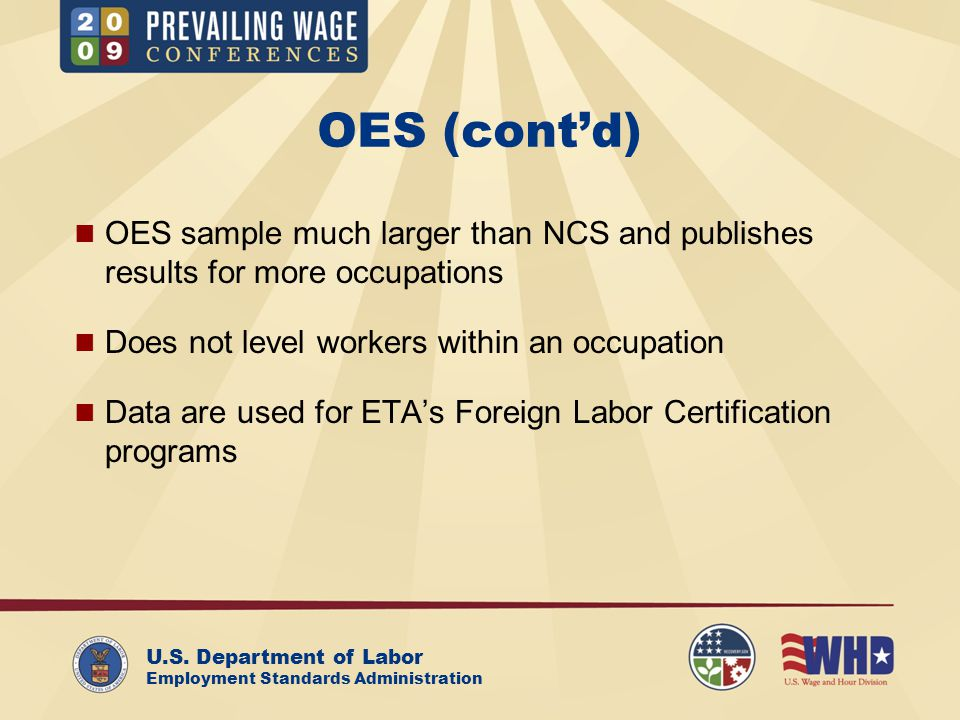 U.S. Department of Labor Employment Standards Administration OES (cont'd) OES sample much larger than NCS and publishes results for more occupations D
