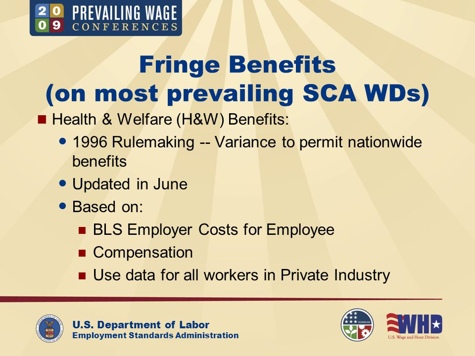 U.S. Department of Labor Employment Standards Administration Fringe Benefits (on most prevailing SCA WDs) Health & Welfare (H&W) Benefits: 1996 Rulema