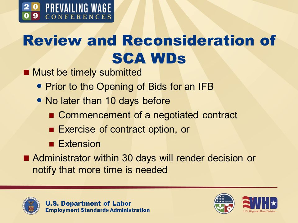 U.S. Department of Labor Employment Standards Administration Review and Reconsideration of SCA WDs Must be timely submitted Prior to the Opening of Bi