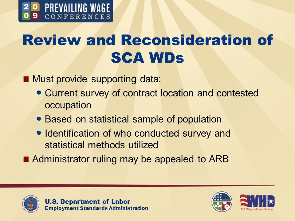 U.S. Department of Labor Employment Standards Administration Review and Reconsideration of SCA WDs Must provide supporting data: Current survey of con