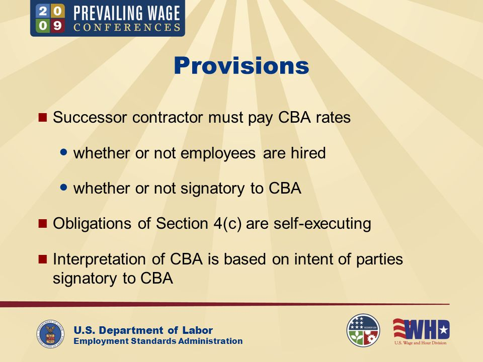 U.S. Department of Labor Employment Standards Administration Provisions Successor contractor must pay CBA rates whether or not employees are hired whe