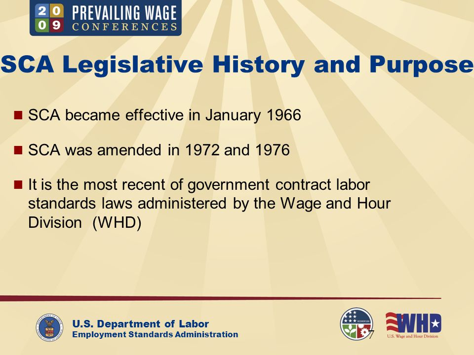 U.S. Department of Labor Employment Standards Administration SCA Legislative History and Purpose SCA became effective in January 1966 SCA was amended