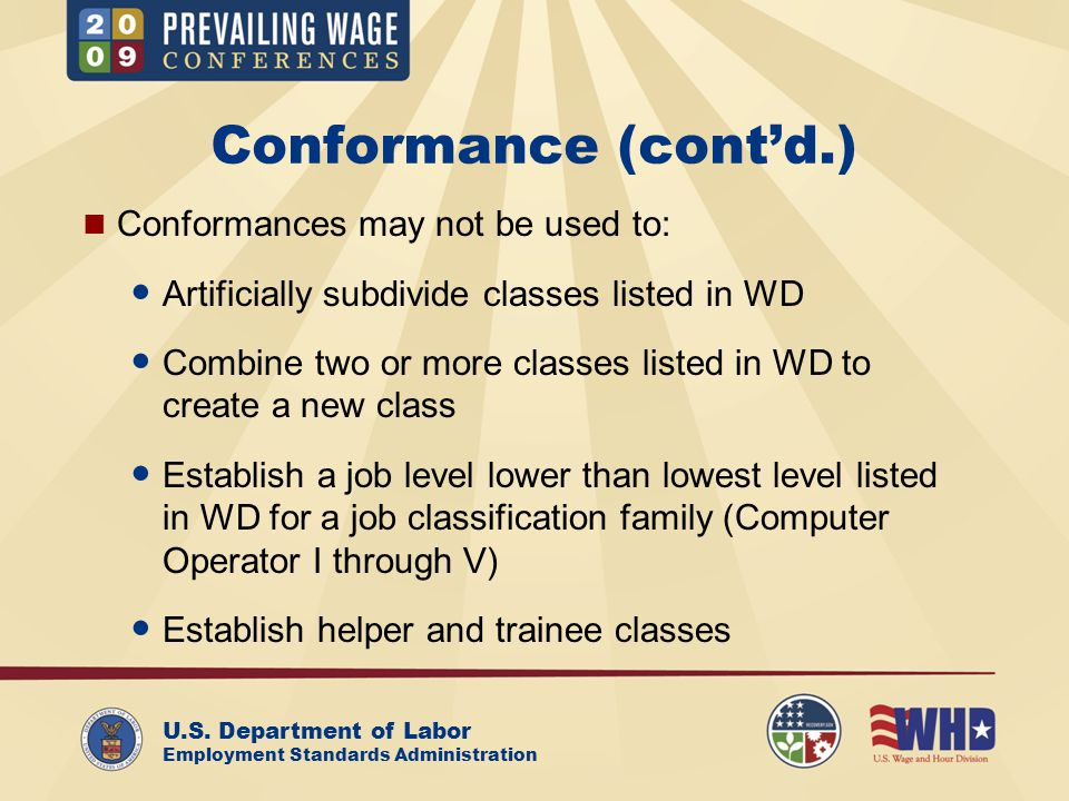 U.S. Department of Labor Employment Standards Administration Conformance (cont'd.) Conformances may not be used to: Artificially subdivide classes lis
