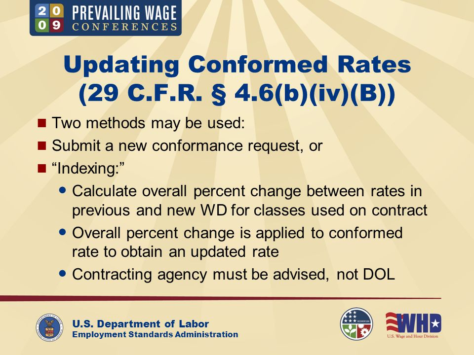 U.S. Department of Labor Employment Standards Administration Updating Conformed Rates (29 C.F.R. § 4.6(b)(iv)(B)) Two methods may be used: Submit a ne