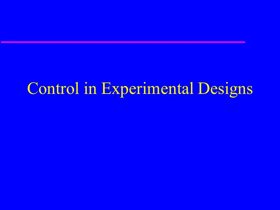 Control in Experimental Designs