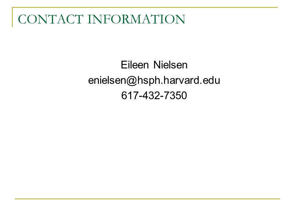 CONTACT INFORMATION Eileen Nielsen enielsen@hsph.harvard.edu 617-432-7350