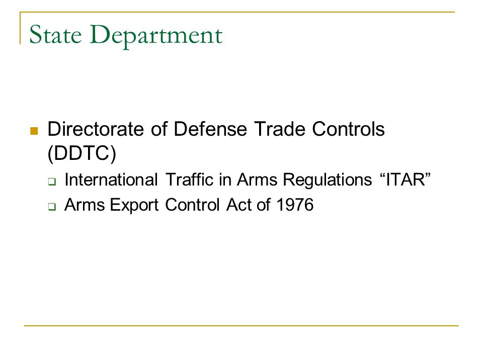 """State Department Directorate of Defense Trade Controls (DDTC)  International Traffic in Arms Regulations """"ITAR""""  Arms Export Control Act of 1976"""