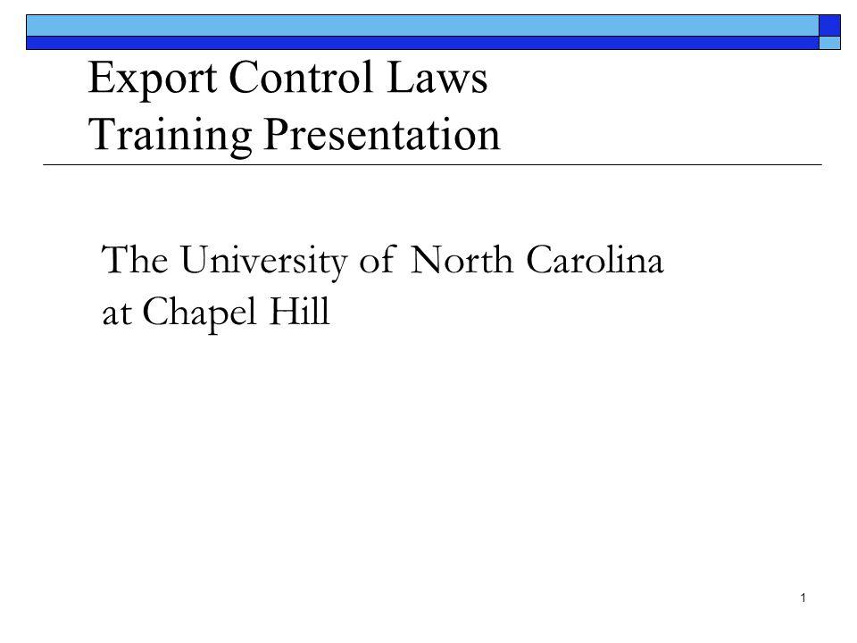1 Export Control Laws Training Presentation The University of North Carolina at Chapel Hill