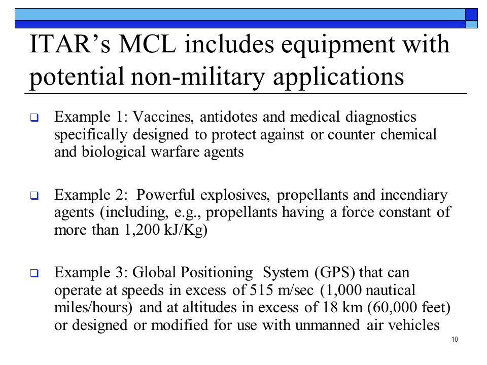 10 ITAR's MCL includes equipment with potential non-military applications  Example 1: Vaccines, antidotes and medical diagnostics specifically design