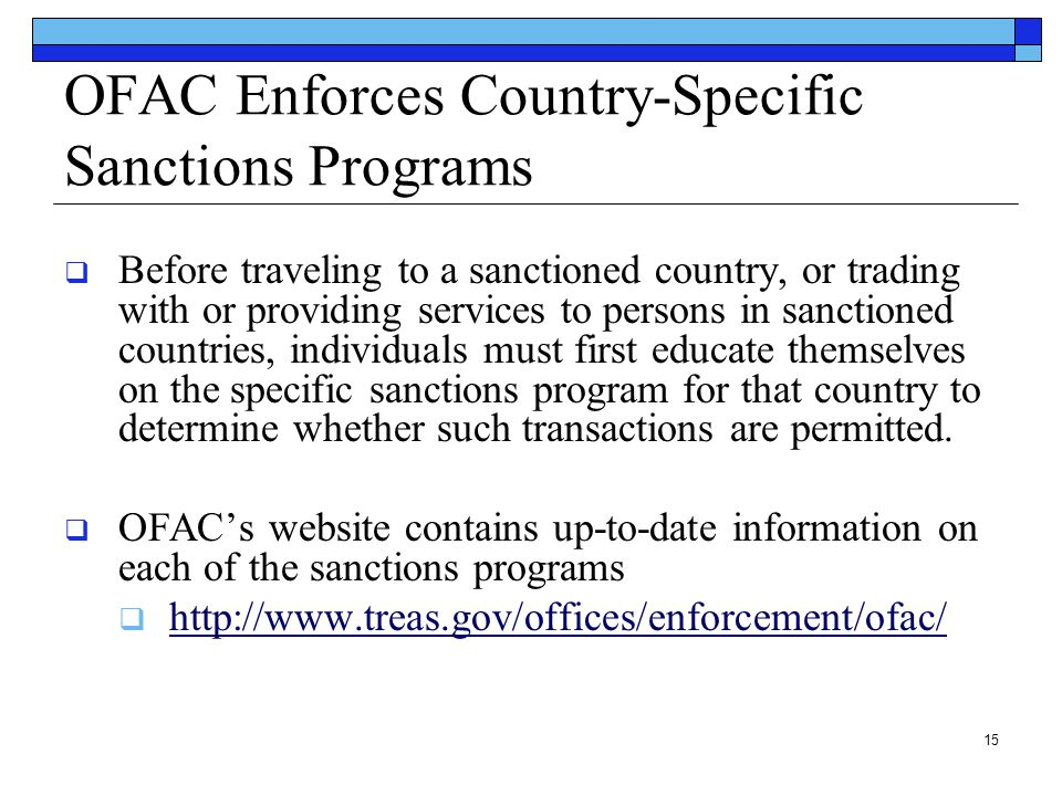 15 OFAC Enforces Country-Specific Sanctions Programs  Before traveling to a sanctioned country, or trading with or providing services to persons in s