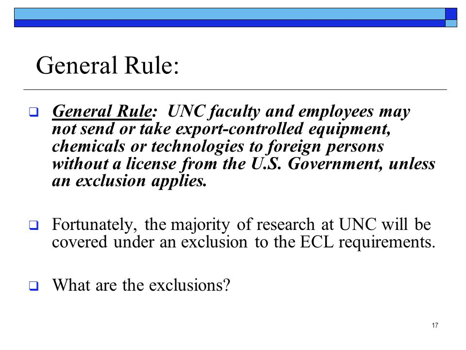 17 General Rule:  General Rule: UNC faculty and employees may not send or take export-controlled equipment, chemicals or technologies to foreign pers