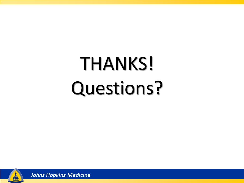 Johns Hopkins Medicine THANKS! Questions