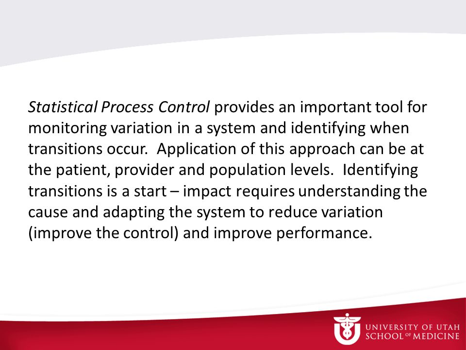 Johns Hopkins Medicine Statistical Process Control provides an important tool for monitoring variation in a system and identifying when transitions occur.