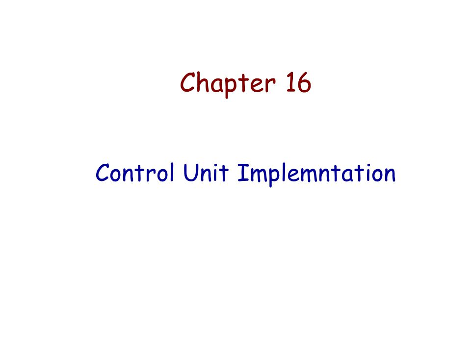 Chapter 16 Control Unit Implemntation