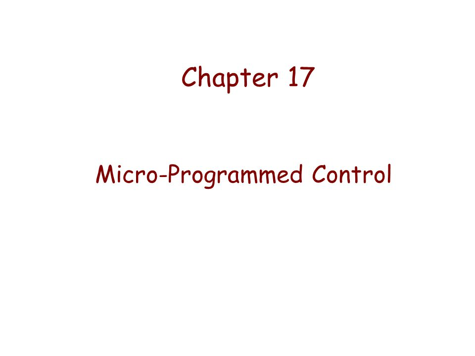 Chapter 17 Micro-Programmed Control