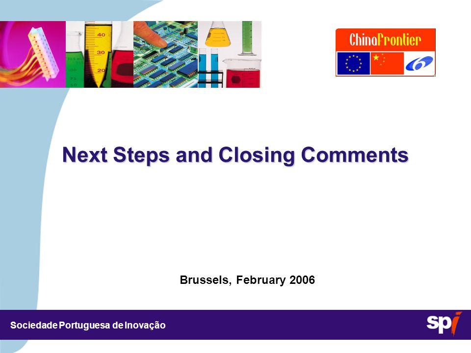 Sociedade Portuguesa de Inovação Brussels, February 2006 3,5/3,5 CM Next Steps and Closing Comments