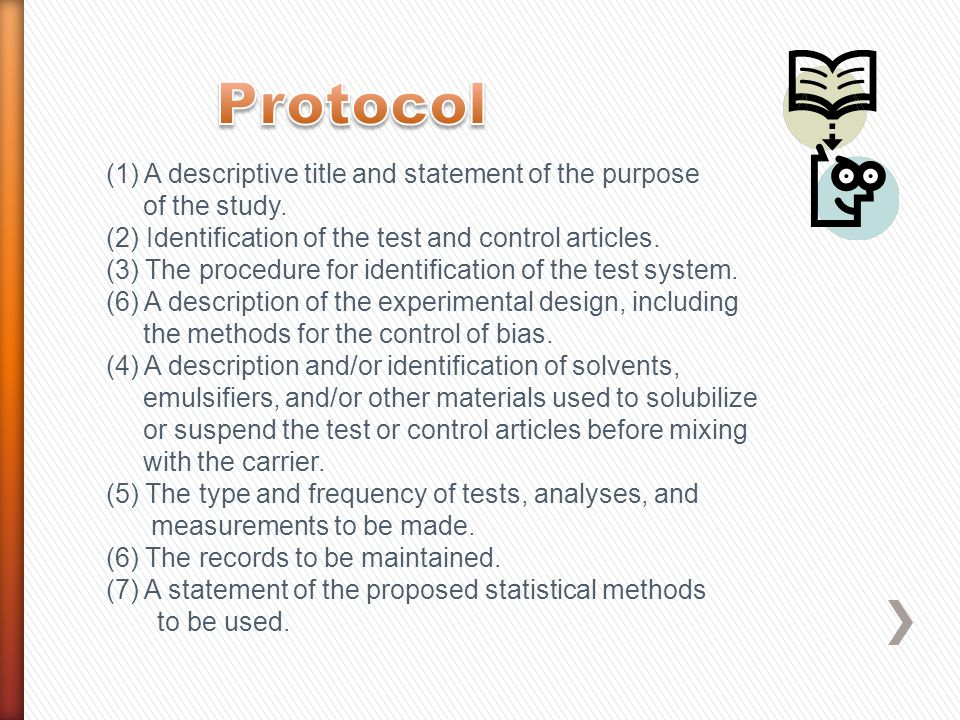 (1) A descriptive title and statement of the purpose of the study. (2) Identification of the test and control articles. (3) The procedure for identifi