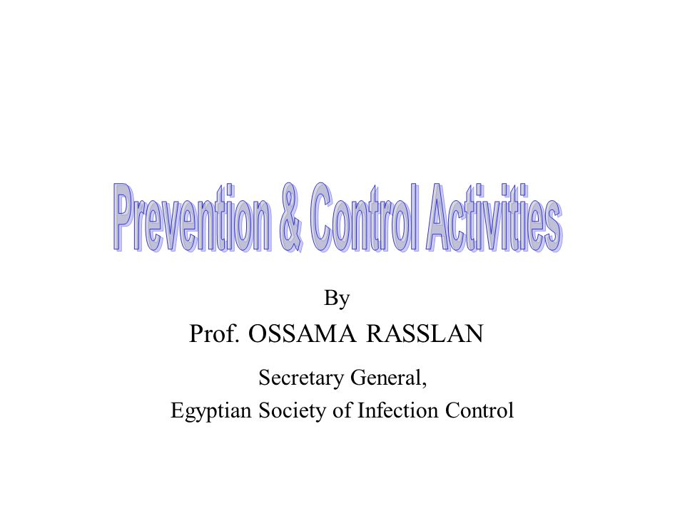 By Prof. OSSAMA RASSLAN Secretary General, Egyptian Society of Infection Control