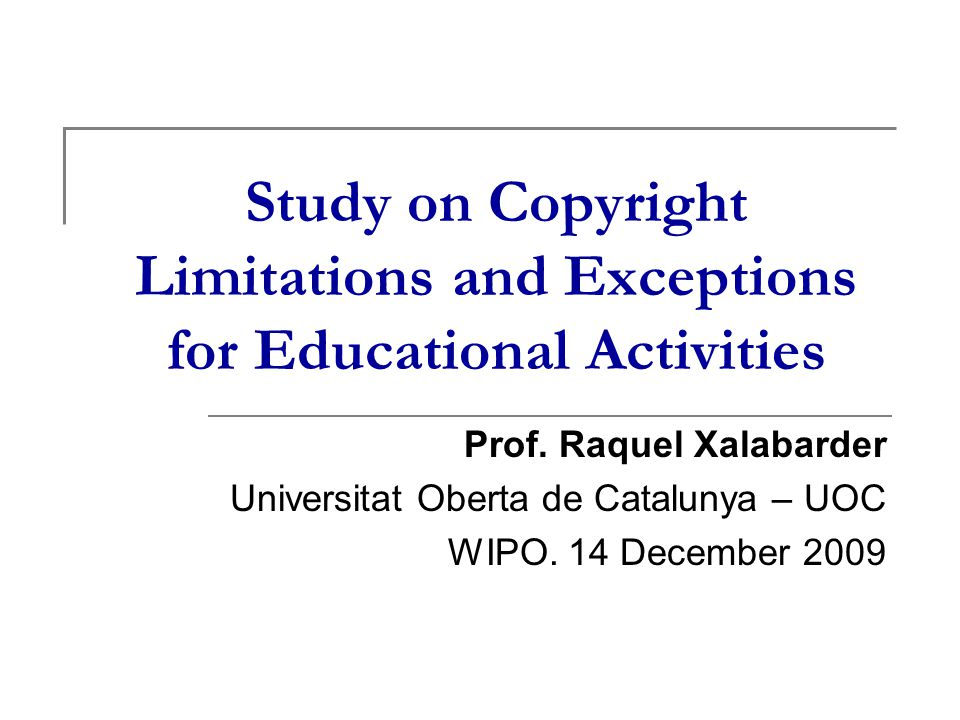 Study on Copyright Limitations and Exceptions for Educational Activities Prof.