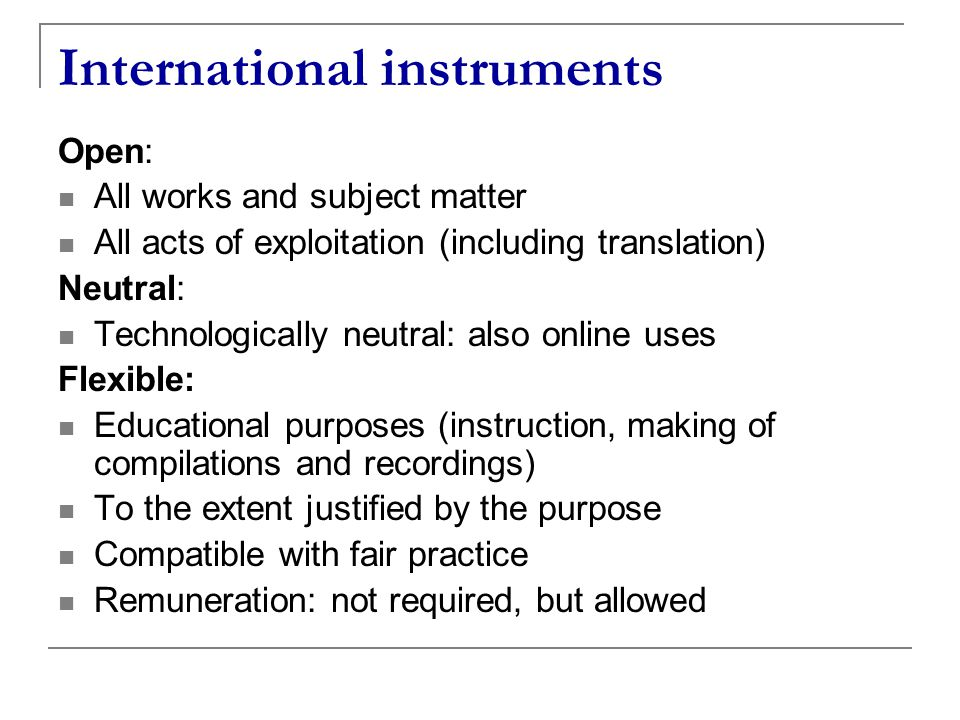 International instruments Open: All works and subject matter All acts of exploitation (including translation) Neutral: Technologically neutral: also o