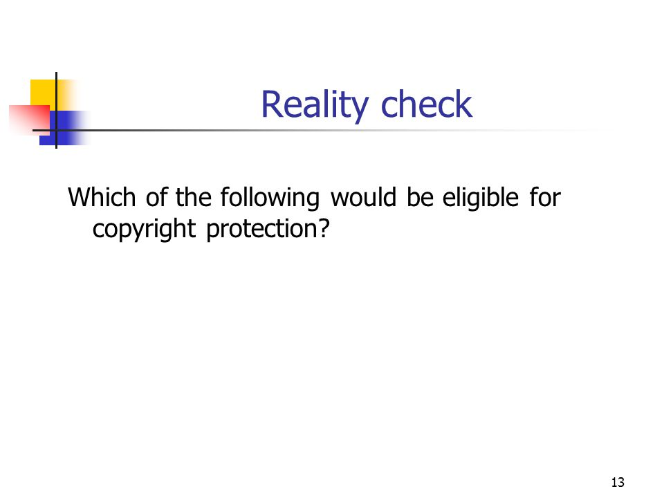 13 Reality check Which of the following would be eligible for copyright protection?