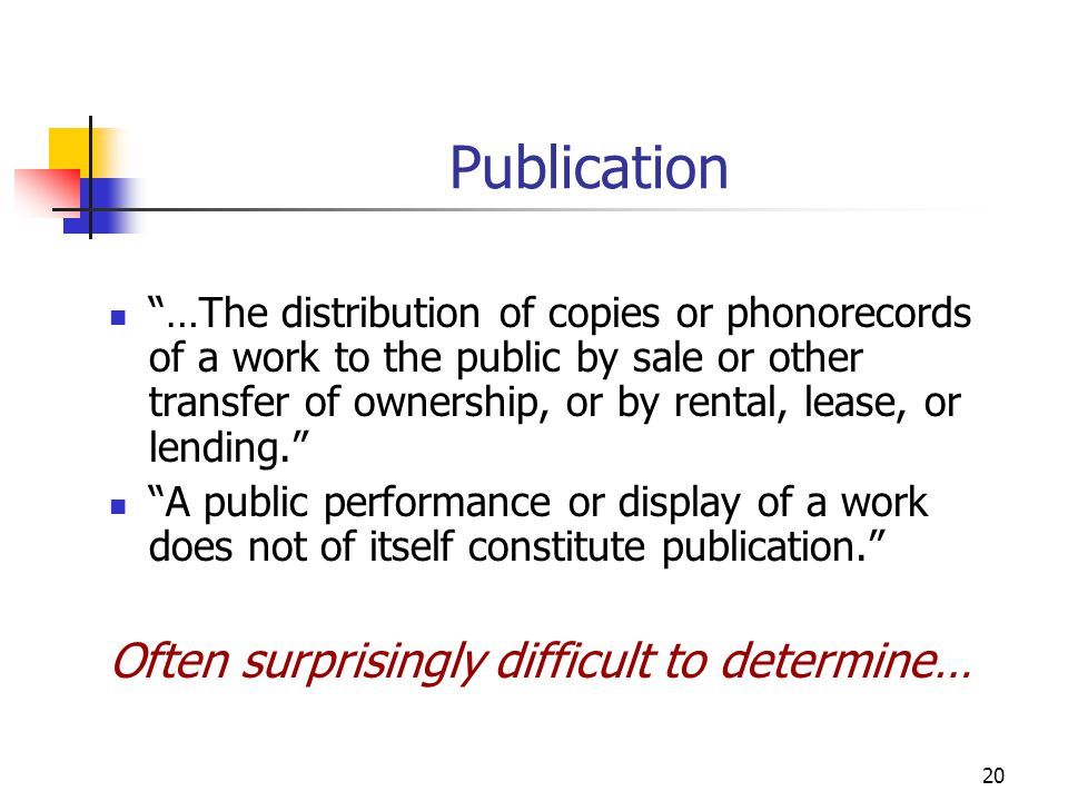 """20 Publication """"…The distribution of copies or phonorecords of a work to the public by sale or other transfer of ownership, or by rental, lease, or le"""