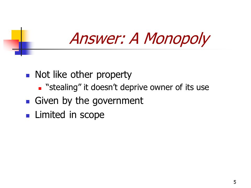 """5 Answer: A Monopoly Not like other property """"stealing"""" it doesn't deprive owner of its use Given by the government Limited in scope"""