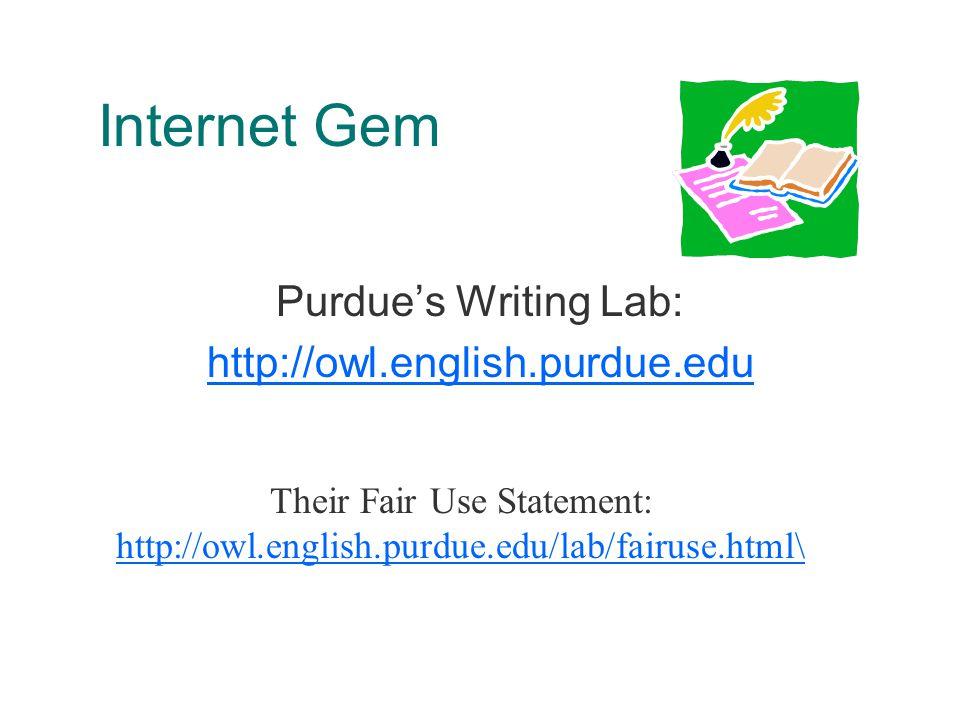 Internet Gem Purdue's Writing Lab: http://owl.english.purdue.edu Their Fair Use Statement: http://owl.english.purdue.edu/lab/fairuse.html\