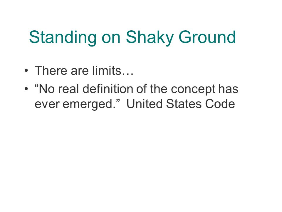 Standing on Shaky Ground There are limits… No real definition of the concept has ever emerged. United States Code
