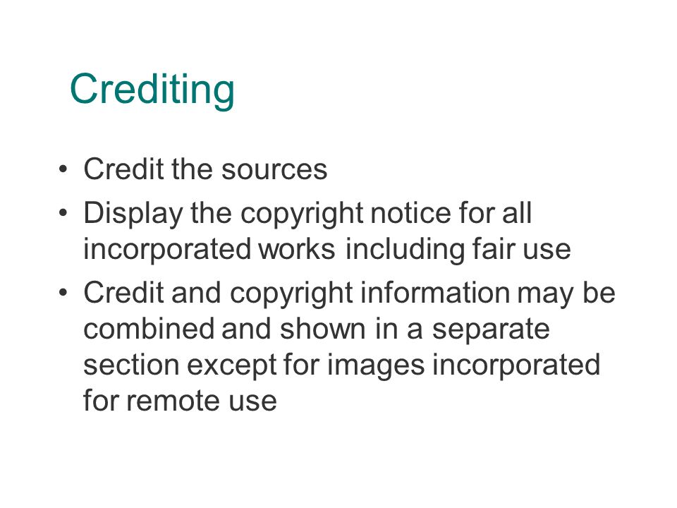 Crediting Credit the sources Display the copyright notice for all incorporated works including fair use Credit and copyright information may be combined and shown in a separate section except for images incorporated for remote use