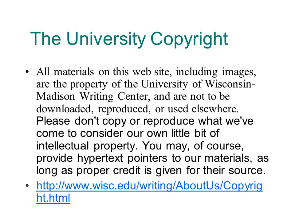 The University Copyright All materials on this web site, including images, are the property of the University of Wisconsin- Madison Writing Center, and are not to be downloaded, reproduced, or used elsewhere.