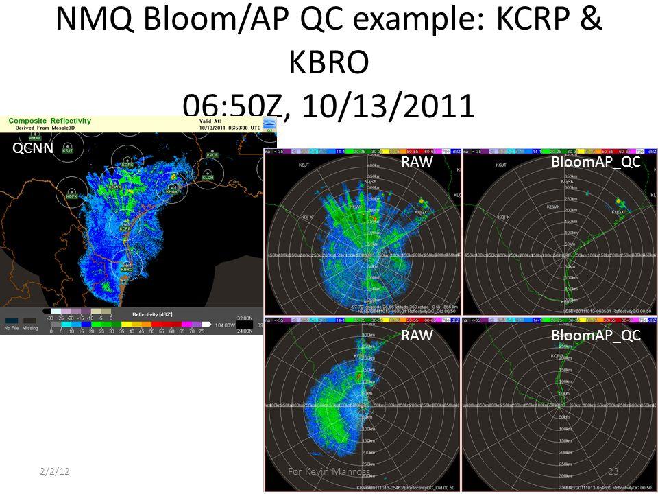NMQ Bloom/AP QC example: KCRP & KBRO 06:50Z, 10/13/2011 QCNN RAWBloomAP_QC RAWBloomAP_QC 2/2/1223For Kevin Manross