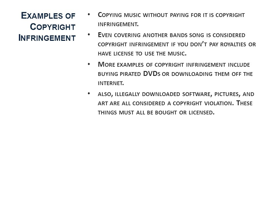 E XAMPLES OF C OPYRIGHT I NFRINGEMENT C OPYING MUSIC WITHOUT PAYING FOR IT IS COPYRIGHT INFRINGEMENT.