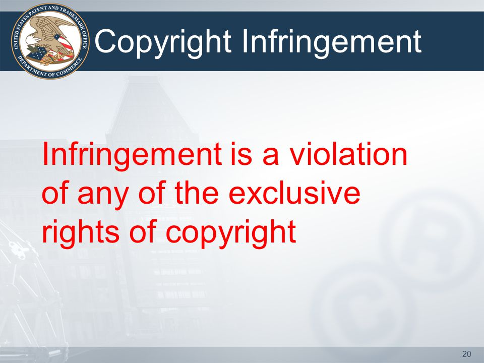20 Copyright Infringement Infringement is a violation of any of the exclusive rights of copyright