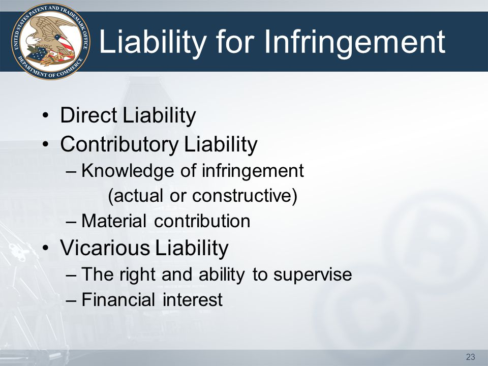 23 Liability for Infringement Direct Liability Contributory Liability –Knowledge of infringement (actual or constructive) –Material contribution Vicarious Liability –The right and ability to supervise –Financial interest