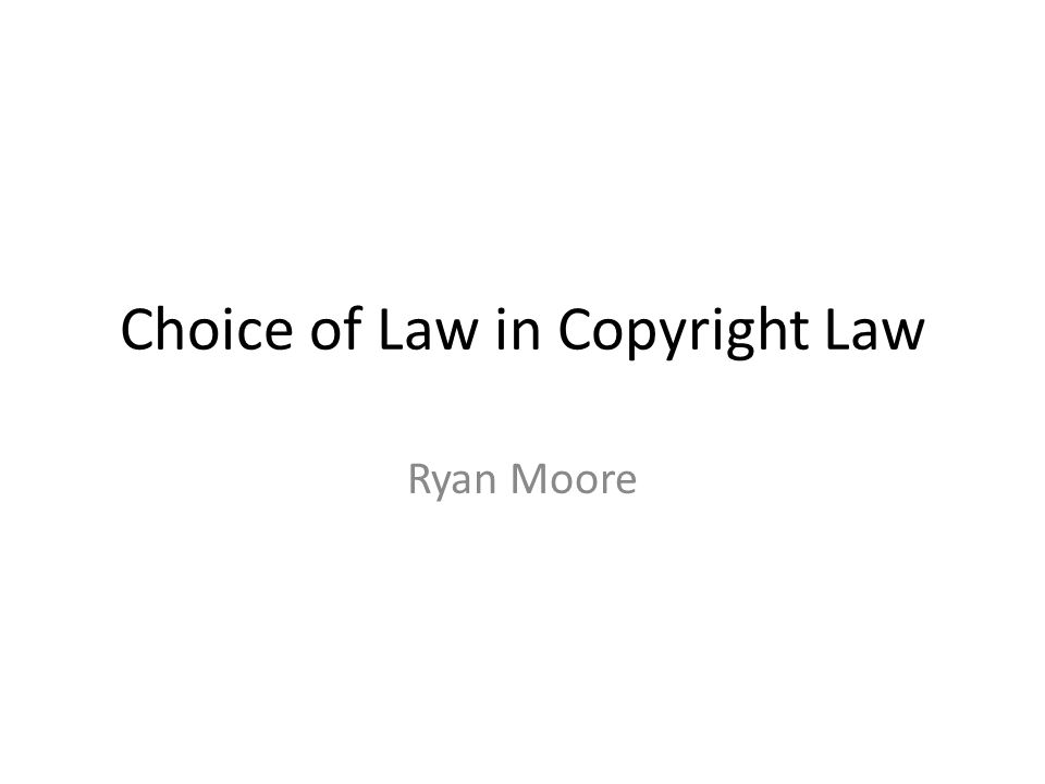 Choice of Law in Copyright Law Ryan Moore