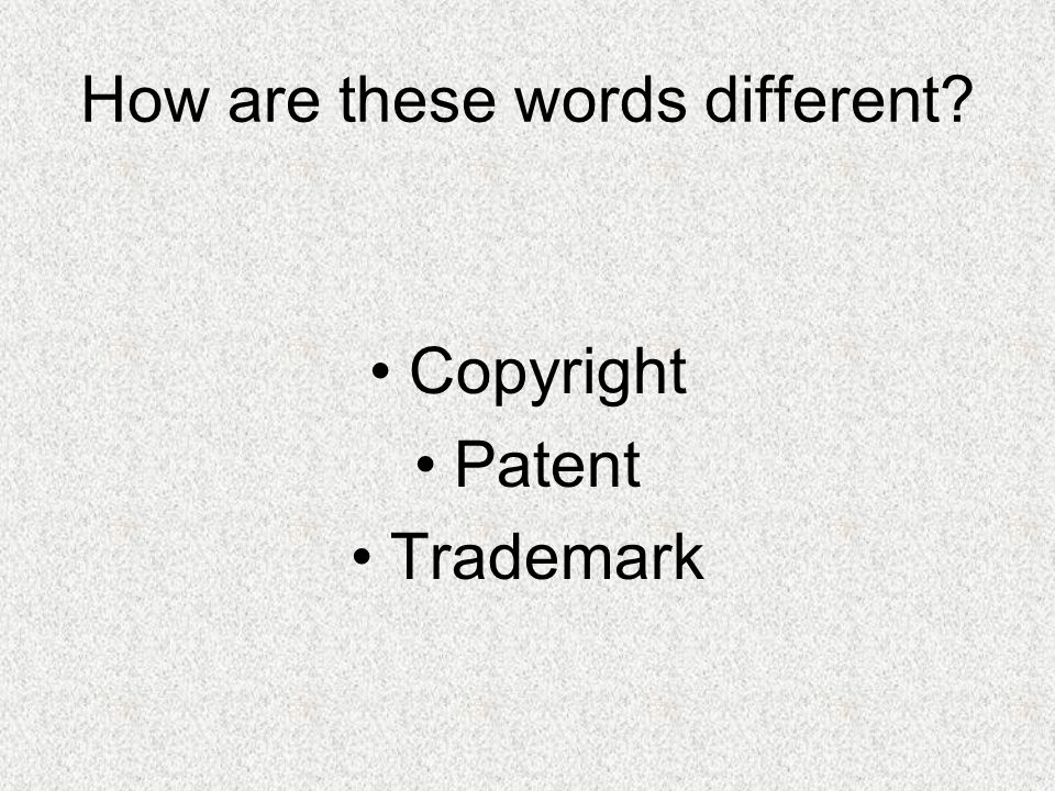How are these words different Copyright Patent Trademark