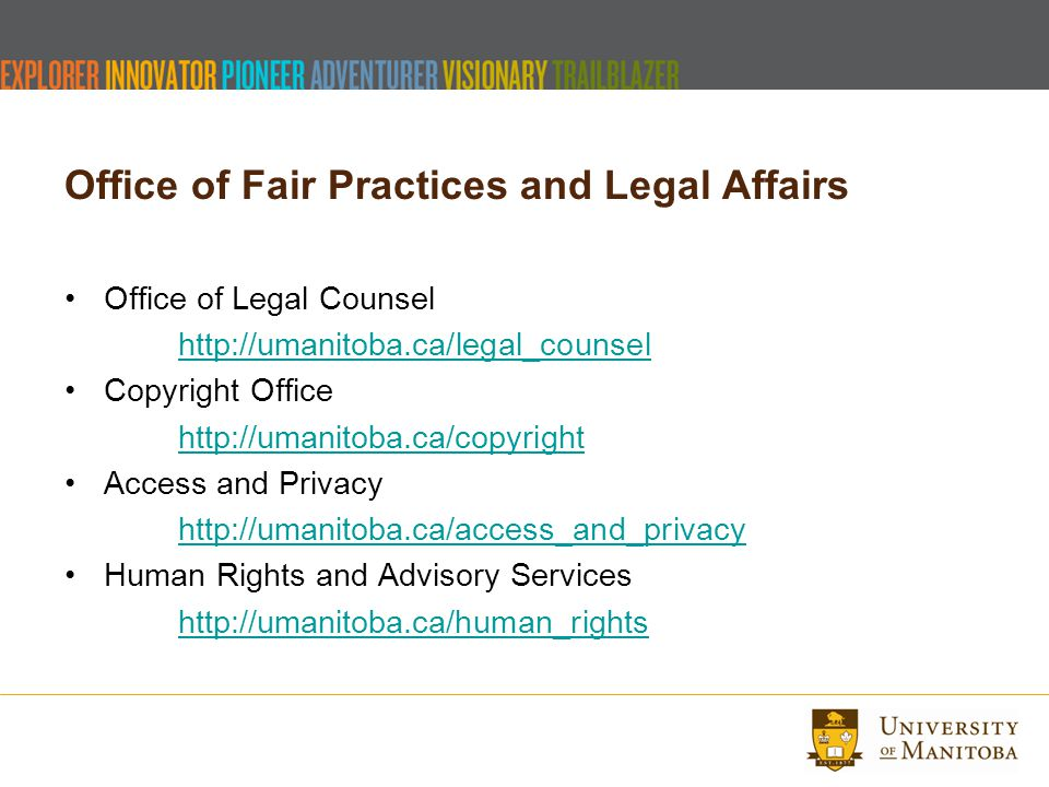 Office of Fair Practices and Legal Affairs Office of Legal Counsel http://umanitoba.ca/legal_counsel Copyright Office http://umanitoba.ca/copyright Ac
