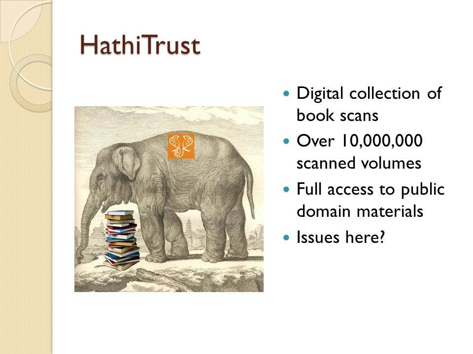 HathiTrust Digital collection of book scans Over 10,000,000 scanned volumes Full access to public domain materials Issues here