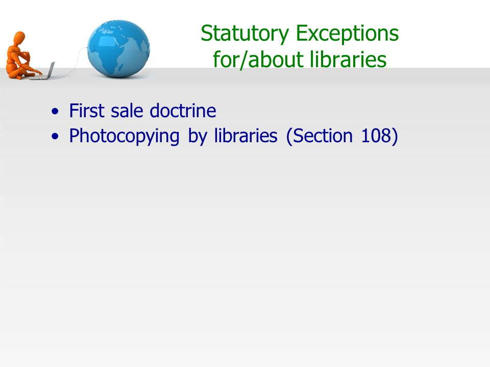 Statutory Exceptions for/about libraries First sale doctrine Photocopying by libraries (Section 108)